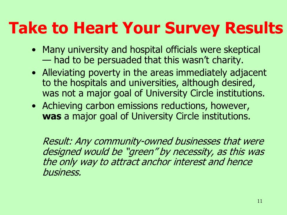 11 Take to Heart Your Survey Results Many university and hospital officials were skeptical — had to be persuaded that this wasn't charity. Alleviating