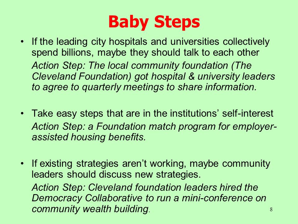 8 Baby Steps If the leading city hospitals and universities collectively spend billions, maybe they should talk to each other Action Step: The local c