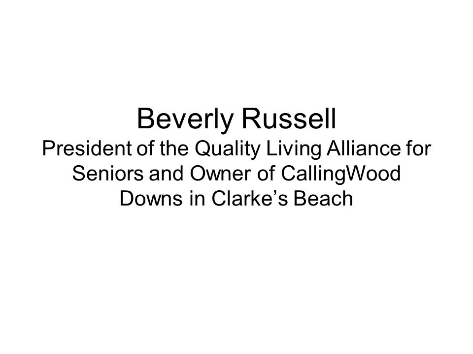 Beverly Russell President of the Quality Living Alliance for Seniors and Owner of CallingWood Downs in Clarke's Beach