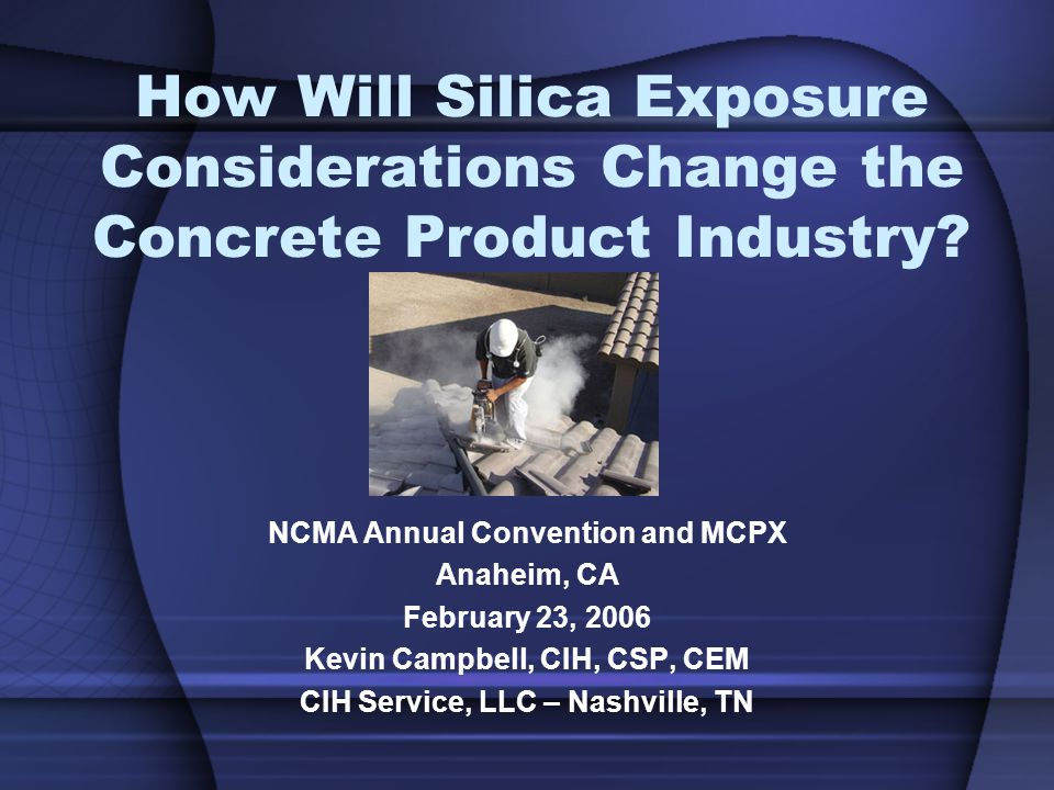 How Will Silica Exposure Considerations Change the Concrete Product Industry.