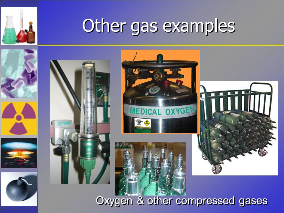 Other gas examples Oxygen & other compressed gases