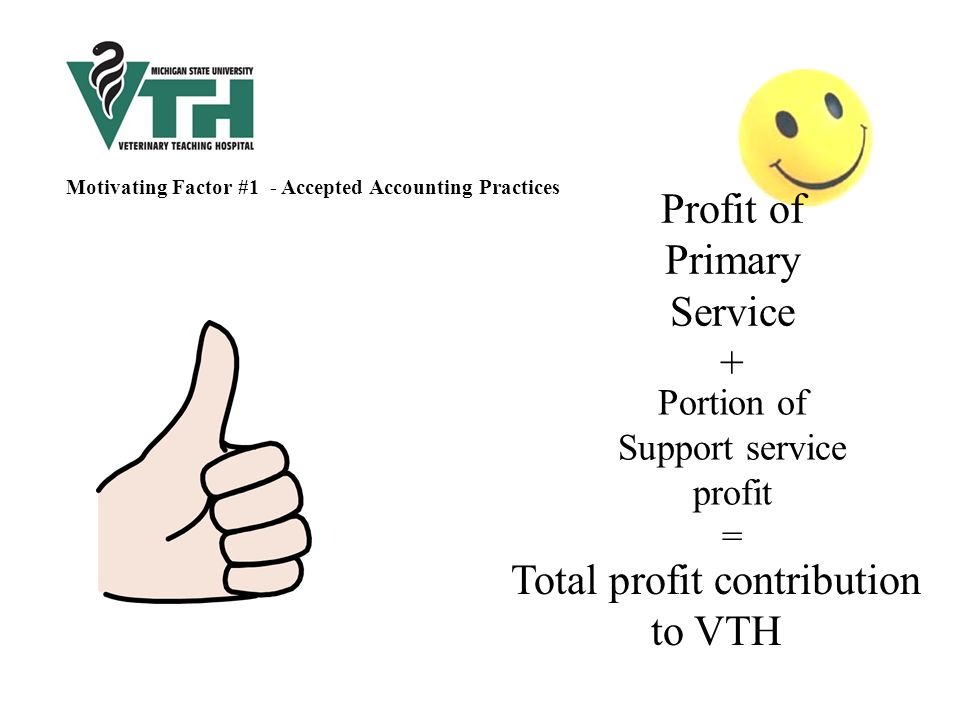 Profit of Primary Service + Portion of Support service profit = Total profit contribution to VTH Motivating Factor #1 - Accepted Accounting Practices