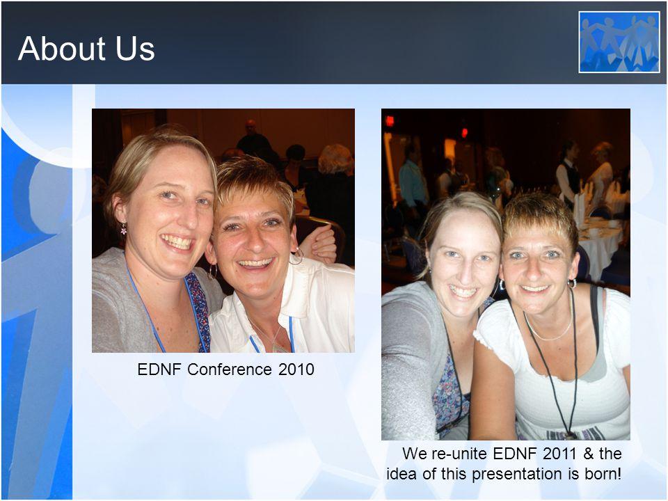About Us EDNF Conference 2010 We re-unite EDNF 2011 & the idea of this presentation is born!