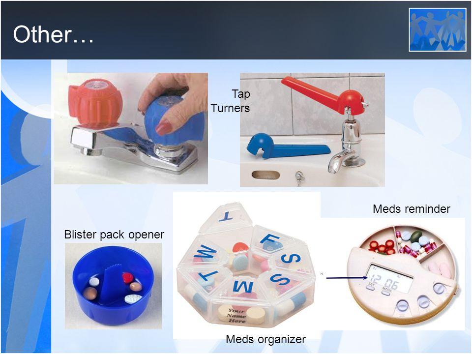 Other… Tap Turners Meds reminder Meds organizer Blister pack opener