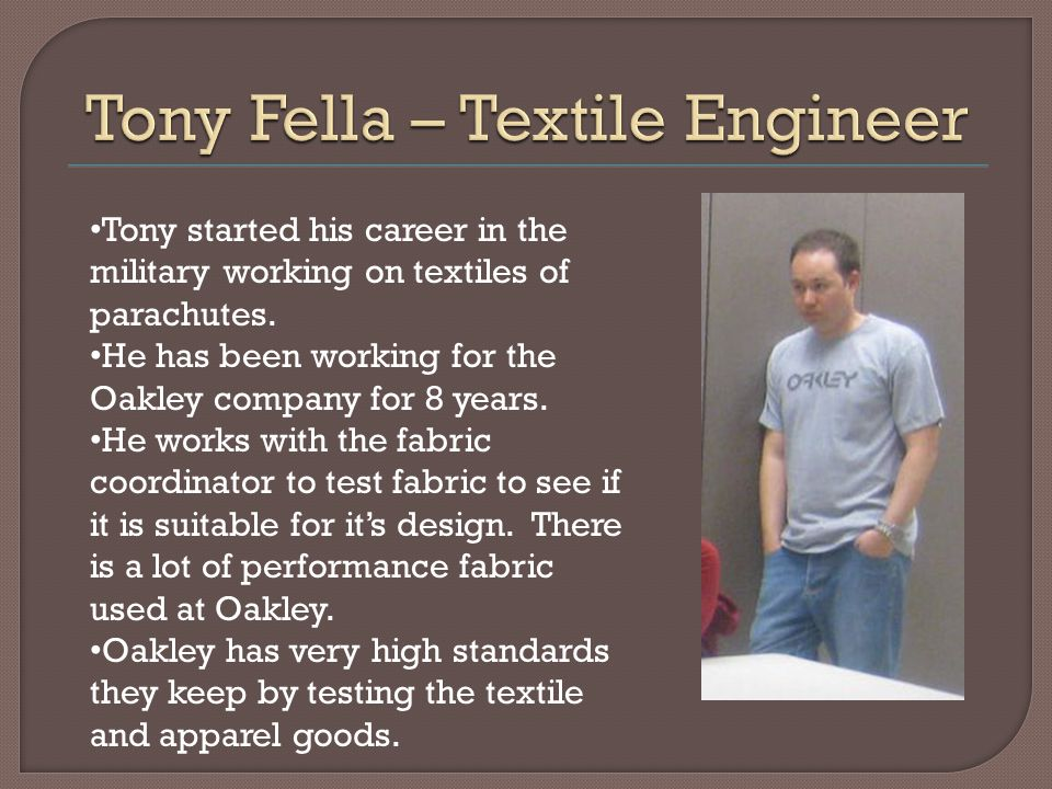 Tony started his career in the military working on textiles of parachutes.
