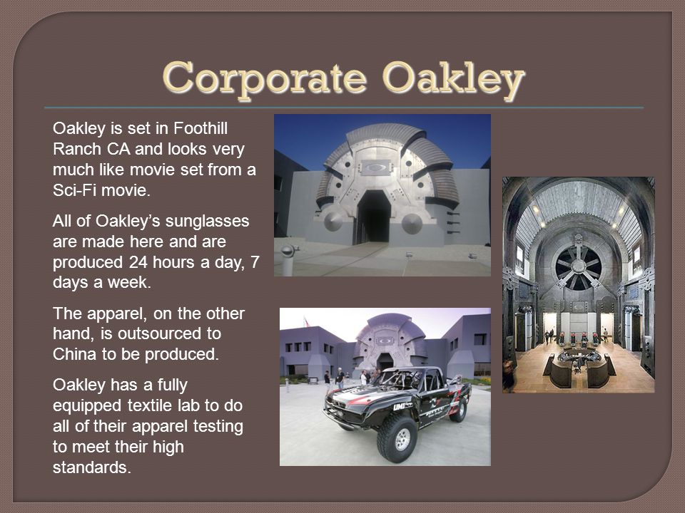 Oakley is set in Foothill Ranch CA and looks very much like movie set from a Sci-Fi movie.