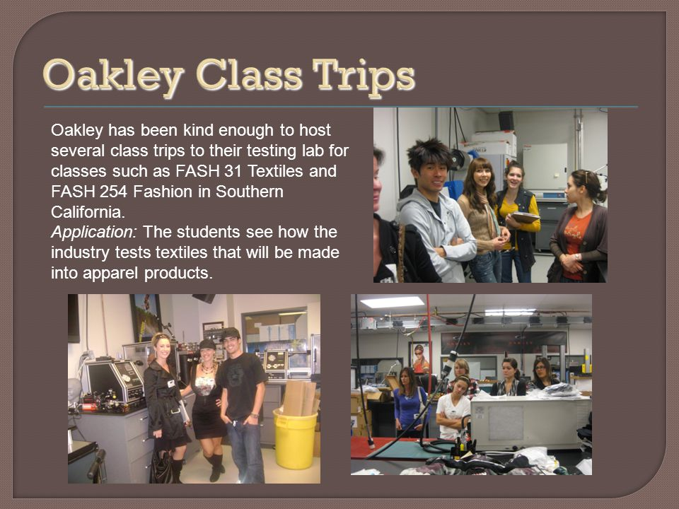 Oakley has been kind enough to host several class trips to their testing lab for classes such as FASH 31 Textiles and FASH 254 Fashion in Southern California.