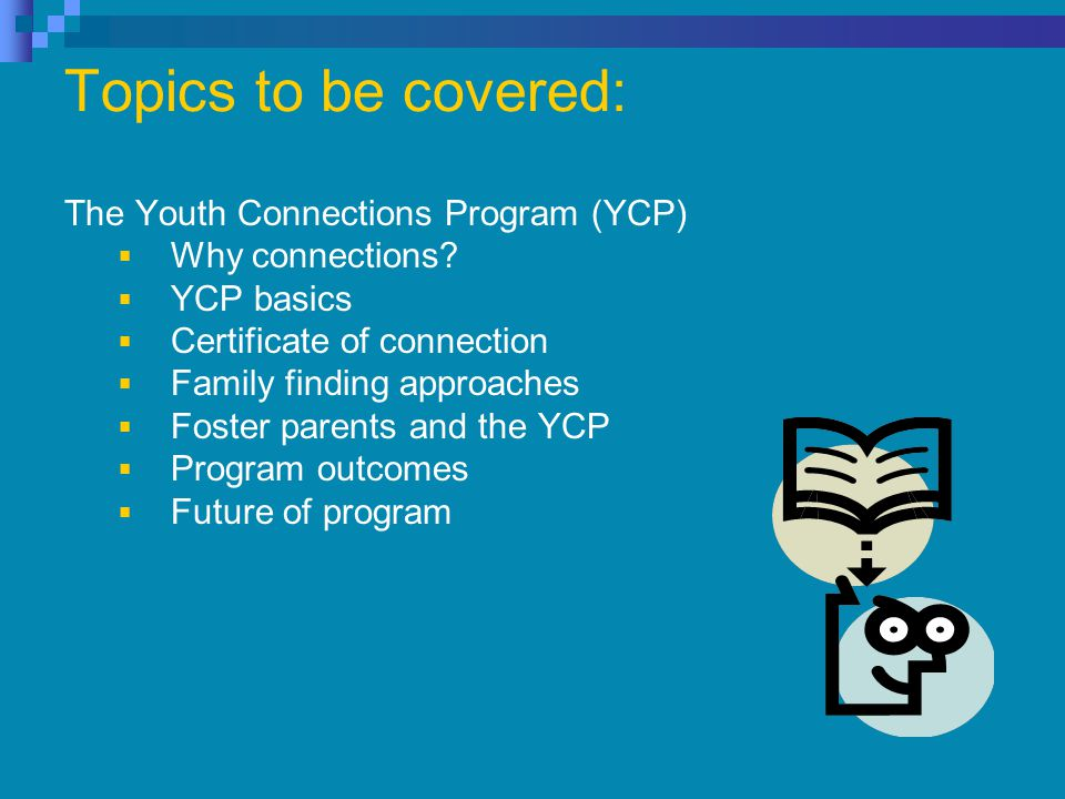Topics to be covered: The Youth Connections Program (YCP)  Why connections.