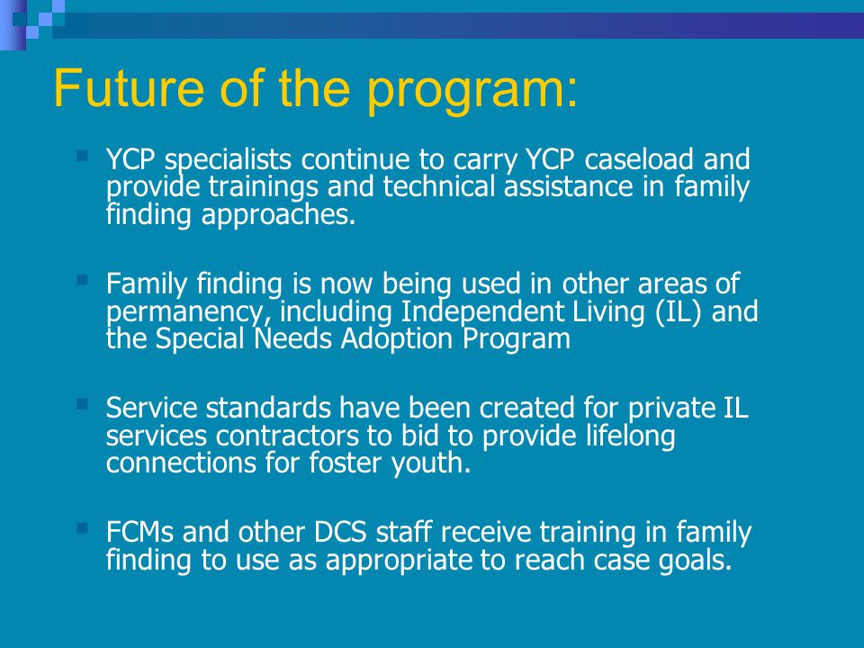 Future of the program: YY CP specialists continue to carry YCP caseload and provide trainings and technical assistance in family finding approaches.