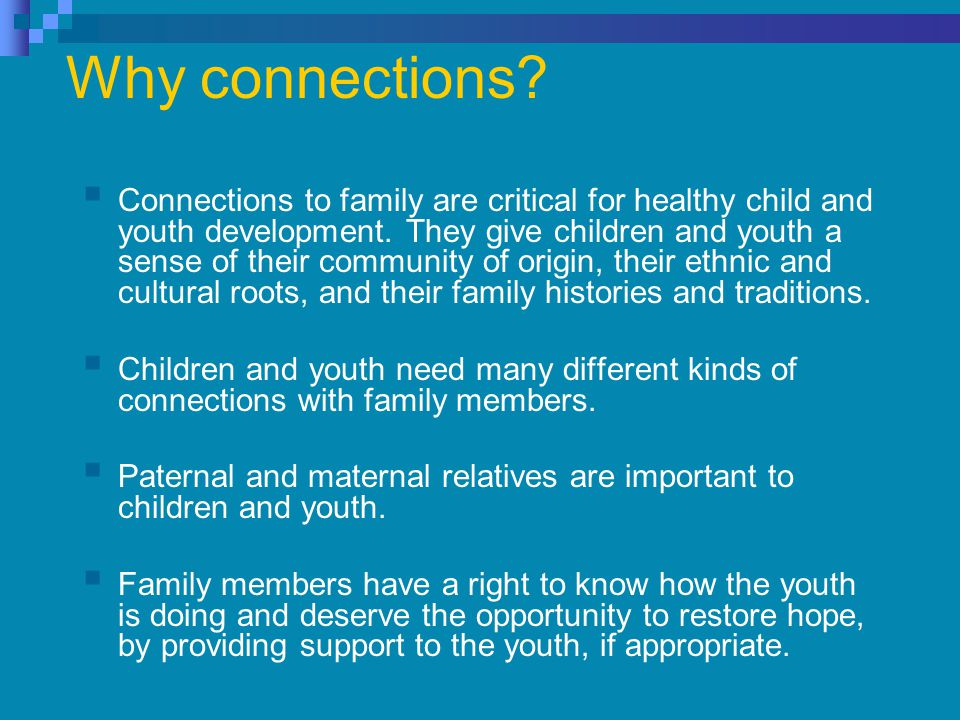  Connections to family are critical for healthy child and youth development.