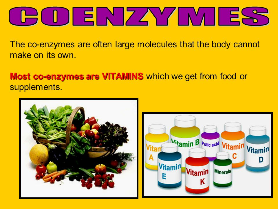 The co-enzymes are often large molecules that the body cannot make on its own. Most co-enzymes are VITAMINS Most co-enzymes are VITAMINS which we get