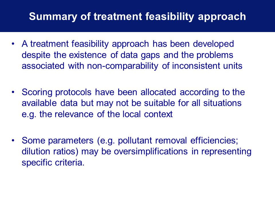 A treatment feasibility approach has been developed despite the existence of data gaps and the problems associated with non-comparability of inconsistent units Scoring protocols have been allocated according to the available data but may not be suitable for all situations e.g.