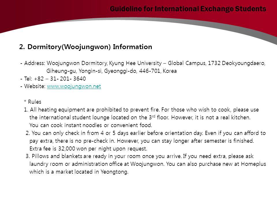 2. Dormitory(Woojungwon) Information - Address: Woojungwon Dormitory, Kyung Hee University – Global Campus, 1732 Deokyoungdaero, Giheung-gu, Yongin-si