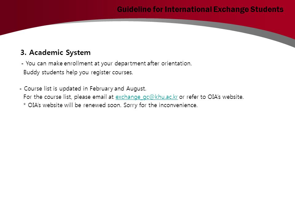3. Academic System - You can make enrollment at your department after orientation.
