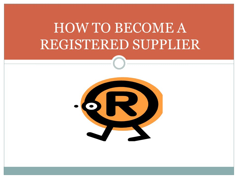 HOW TO BECOME A REGISTERED SUPPLIER
