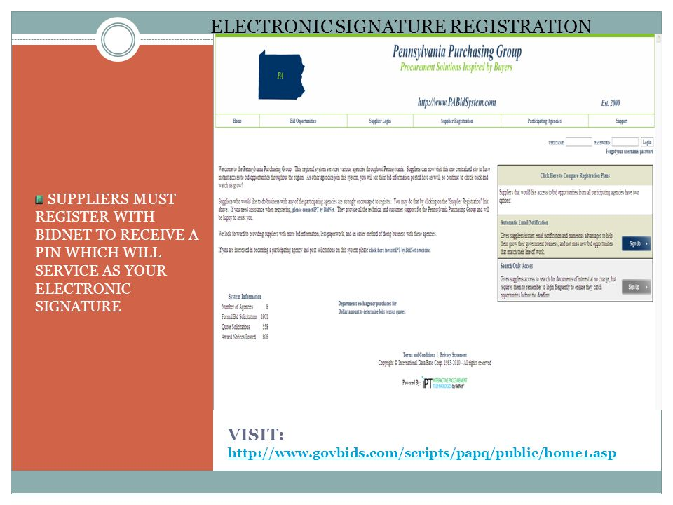VISIT: http://www.govbids.com/scripts/papq/public/home1.asp http://www.govbids.com/scripts/papq/public/home1.asp SUPPLIERS MUST REGISTER WITH BIDNET TO RECEIVE A PIN WHICH WILL SERVICE AS YOUR ELECTRONIC SIGNATURE ELECTRONIC SIGNATURE REGISTRATION