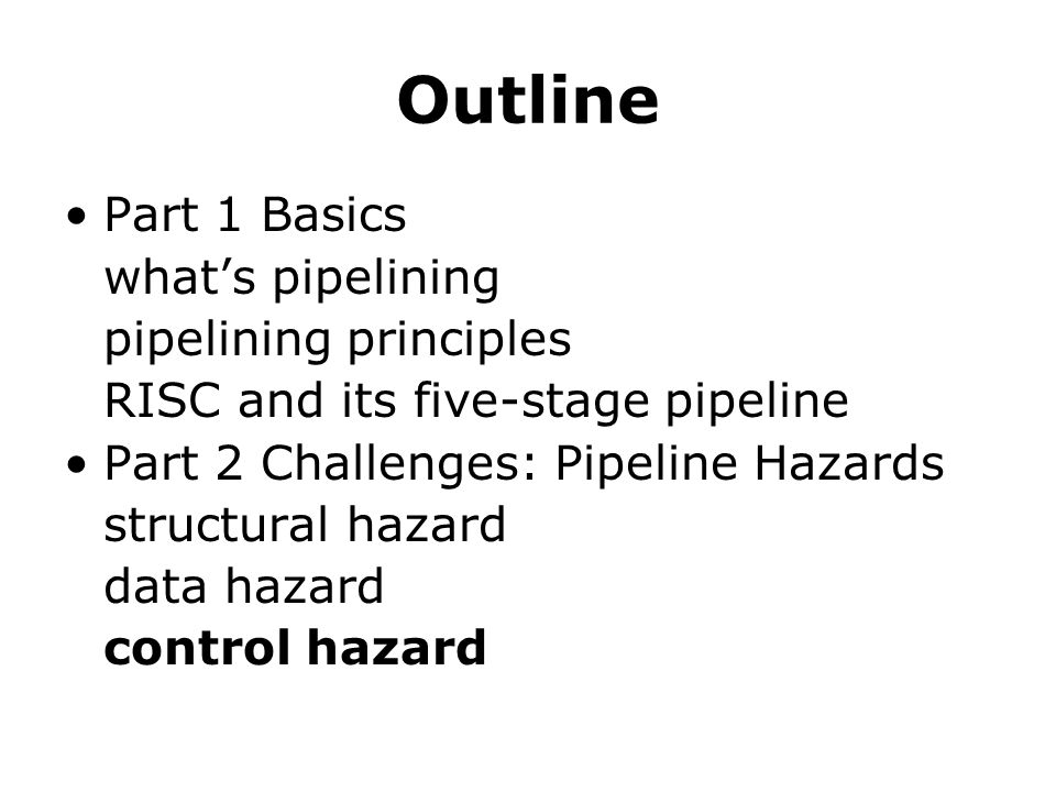 Outline Part 1 Basics what's pipelining pipelining principles RISC and its five-stage pipeline Part 2 Challenges: Pipeline Hazards structural hazard data hazard control hazard