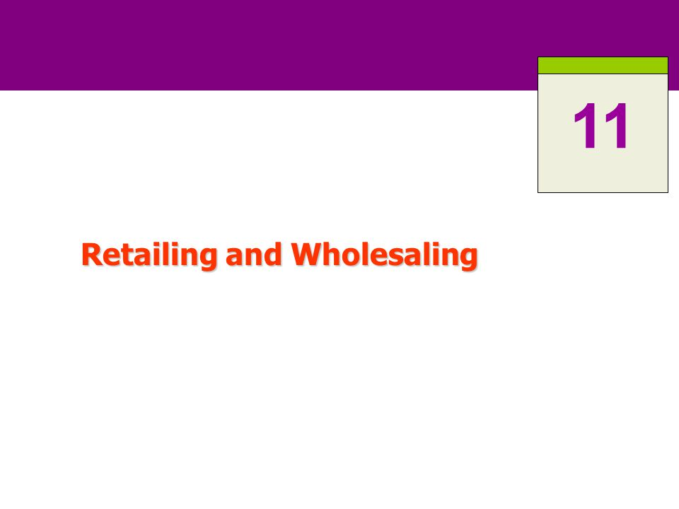 11-2 ROAD MAP: Previewing the Concepts Explain the roles of retailers and wholesalers in the distribution channel.