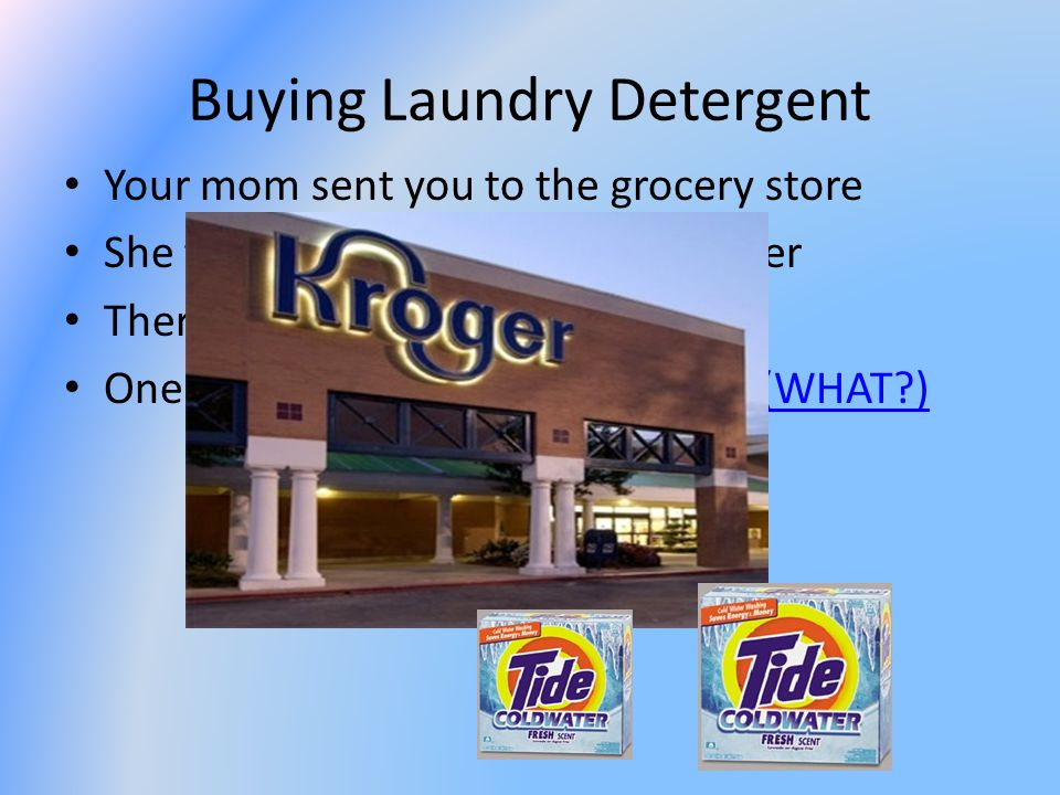 Buying Laundry Detergent Your mom sent you to the grocery store She told you to buy washing powder There were only 2 boxes left.