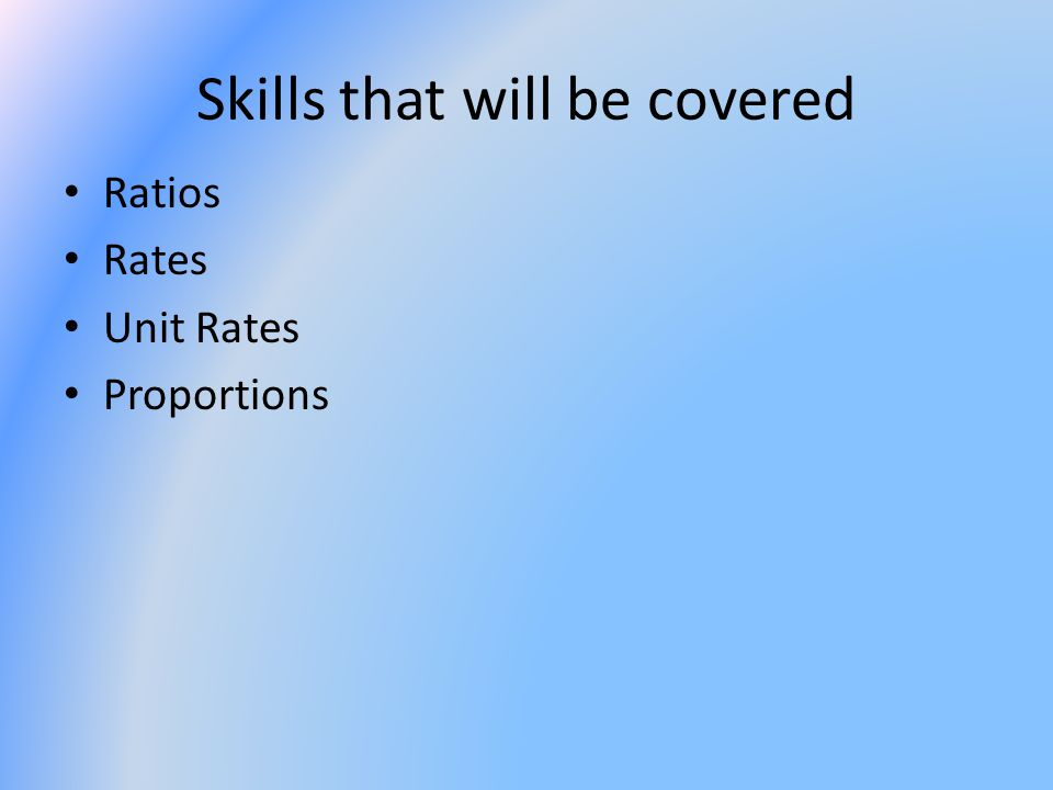 Skills that will be covered Ratios Rates Unit Rates Proportions