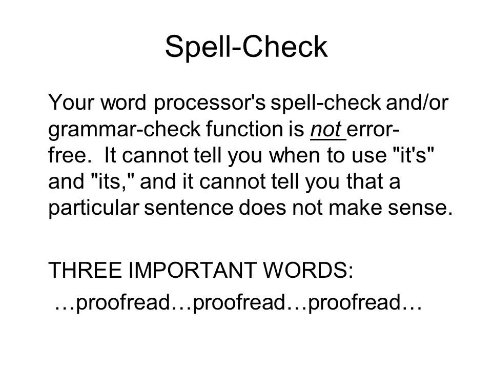 Spell-Check Your word processor's spell-check and/or grammar-check function is not error- free. It cannot tell you when to use