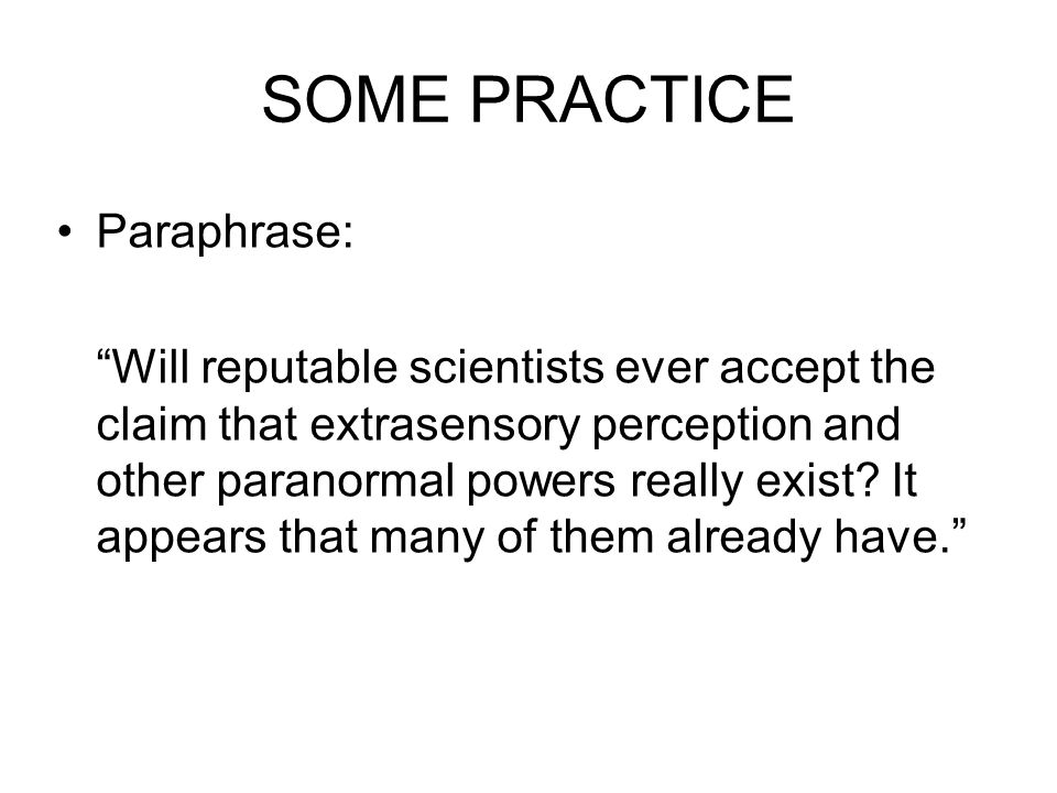 "SOME PRACTICE Paraphrase: ""Will reputable scientists ever accept the claim that extrasensory perception and other paranormal powers really exist? It a"
