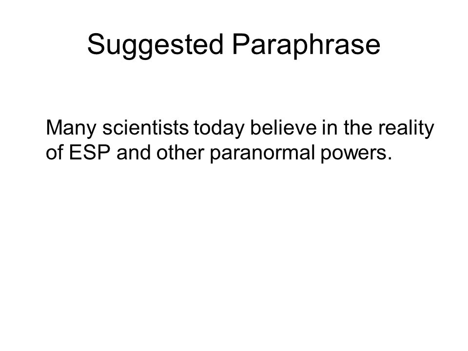 Suggested Paraphrase Many scientists today believe in the reality of ESP and other paranormal powers.