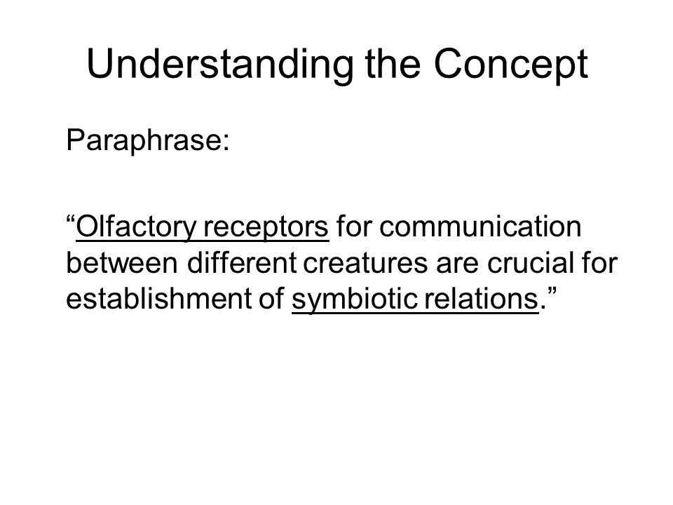 Understanding the Concept Paraphrase: Olfactory receptors for communication between different creatures are crucial for establishment of symbiotic relations.