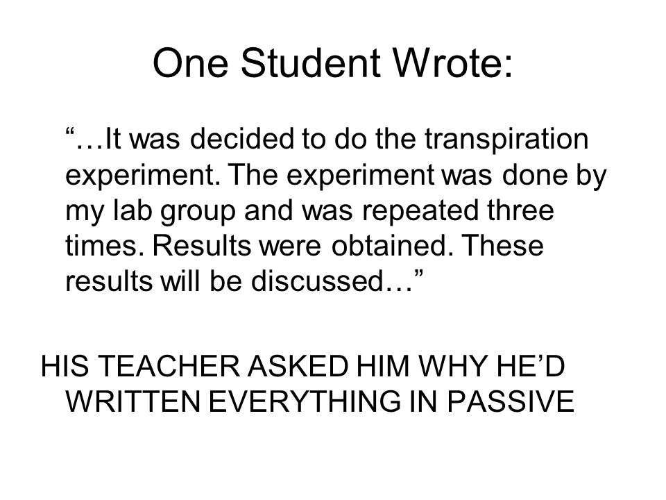 "One Student Wrote: ""…It was decided to do the transpiration experiment. The experiment was done by my lab group and was repeated three times. Results"