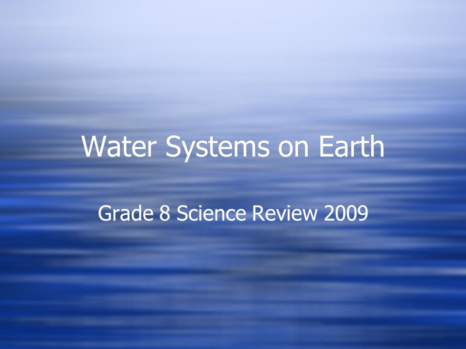 Water Systems on Earth Grade 8 Science Review 2009
