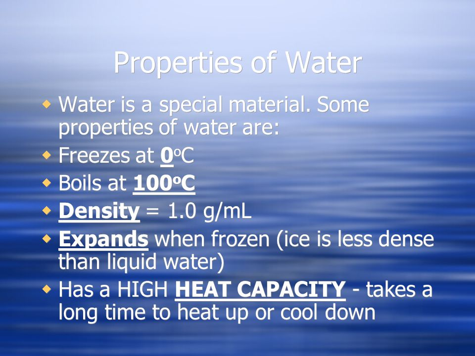 Properties of Water  Water is a special material.