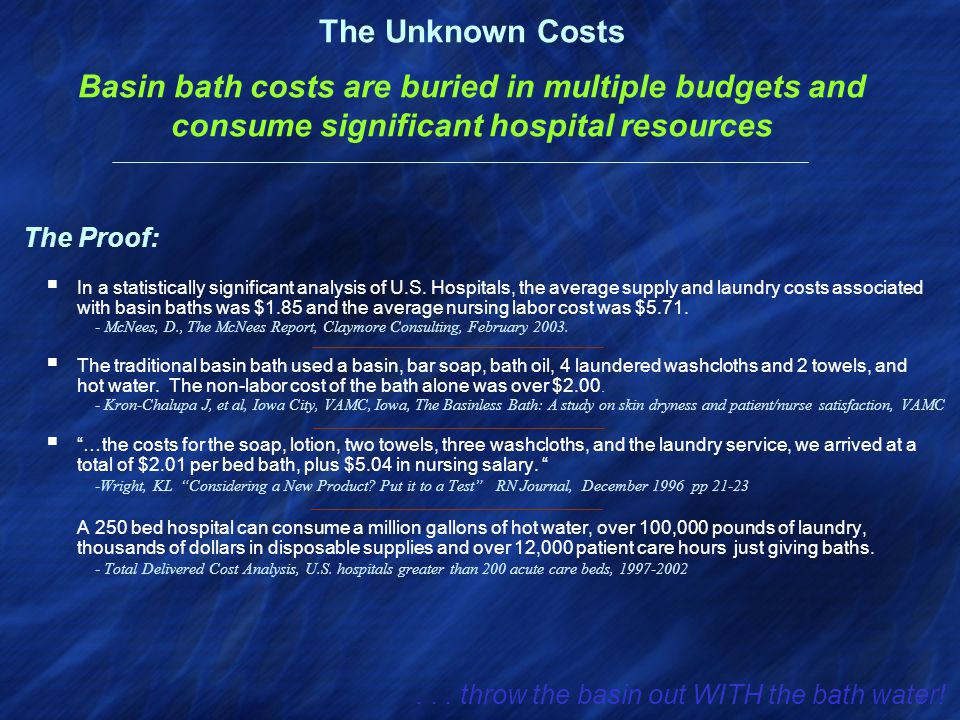 The Unknown Costs Basin bath costs are buried in multiple budgets and consume significant hospital resources  In a statistically significant analysis of U.S.