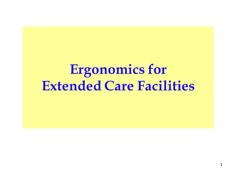 1 Ergonomics for Extended Care Facilities