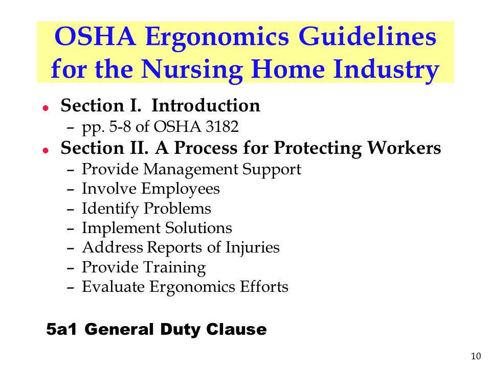 10 OSHA Ergonomics Guidelines for the Nursing Home Industry l Section I. Introduction –pp. 5-8 of OSHA 3182 l Section II. A Process for Protecting Wor