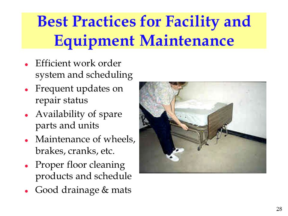 28 Best Practices for Facility and Equipment Maintenance l Efficient work order system and scheduling l Frequent updates on repair status l Availability of spare parts and units l Maintenance of wheels, brakes, cranks, etc.