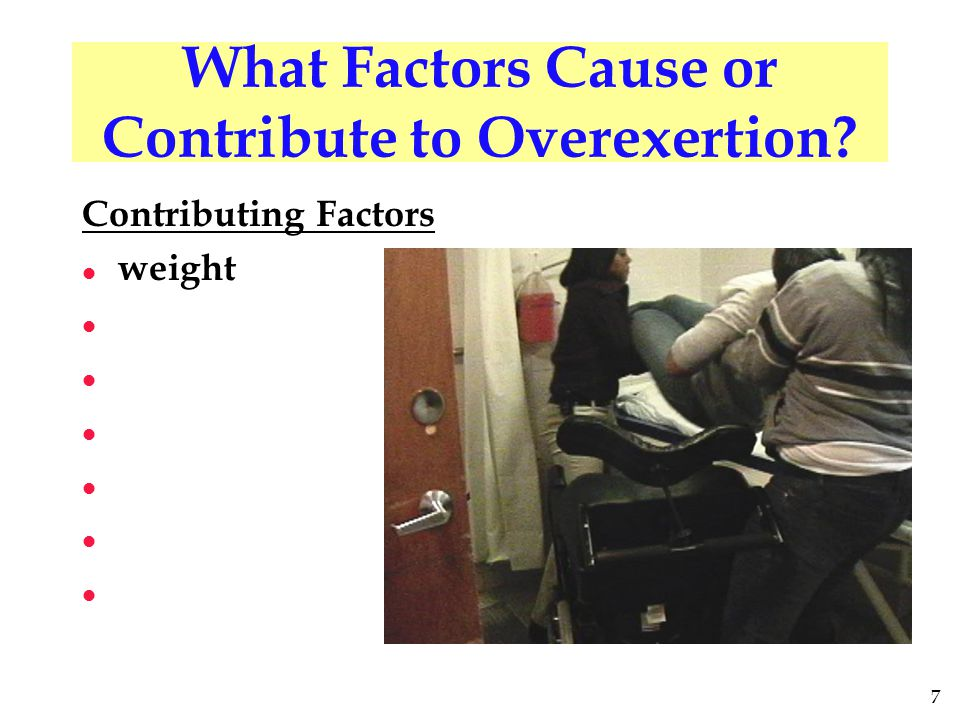 7 What Factors Cause or Contribute to Overexertion? Contributing Factors l weight l