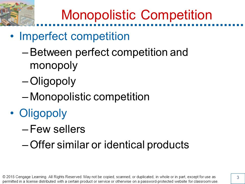 Monopolistic Competition Concentration ratio –Percentage of total output in the market supplied by the four largest firms Highly-concentrated industries –Electric lamp bulbs (75%) –Breakfast cereal (80%) –Aircraft manufacturing (81%) –Household laundry equipment (98%) –Cigarettes (98%) © 2015 Cengage Learning.