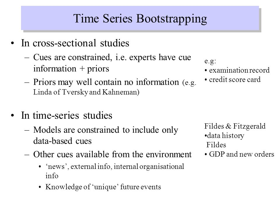 Time Series Bootstrapping In cross-sectional studies –Cues are constrained, i.e.