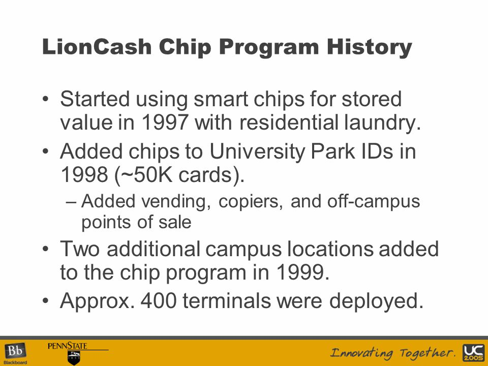LionCash Chip Program History Started using smart chips for stored value in 1997 with residential laundry.