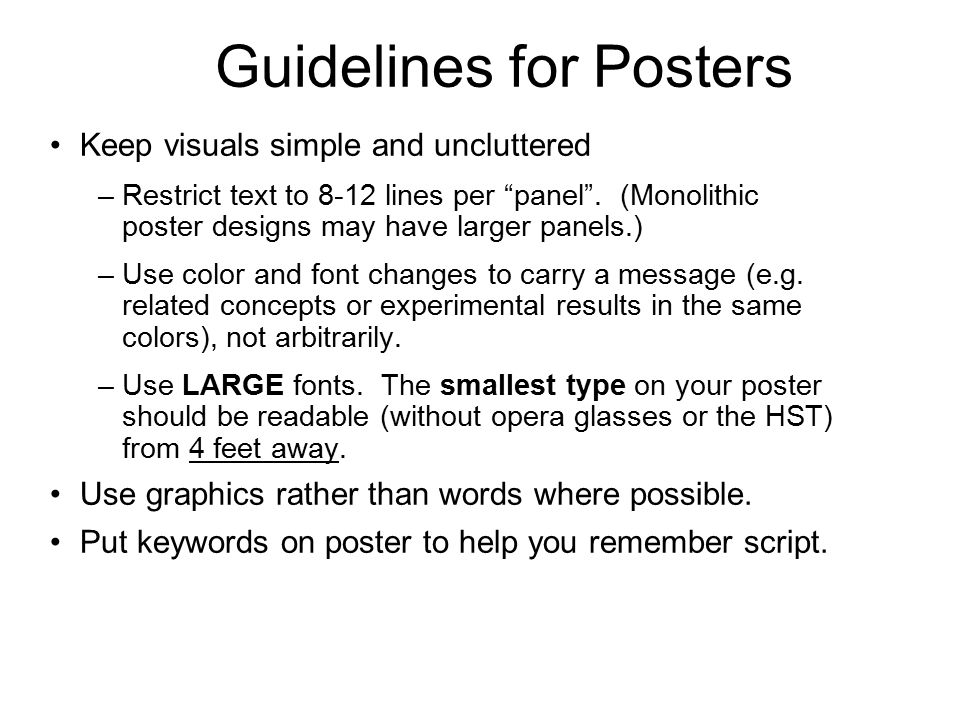 Guidelines for Posters Keep visuals simple and uncluttered –Restrict text to 8-12 lines per panel .
