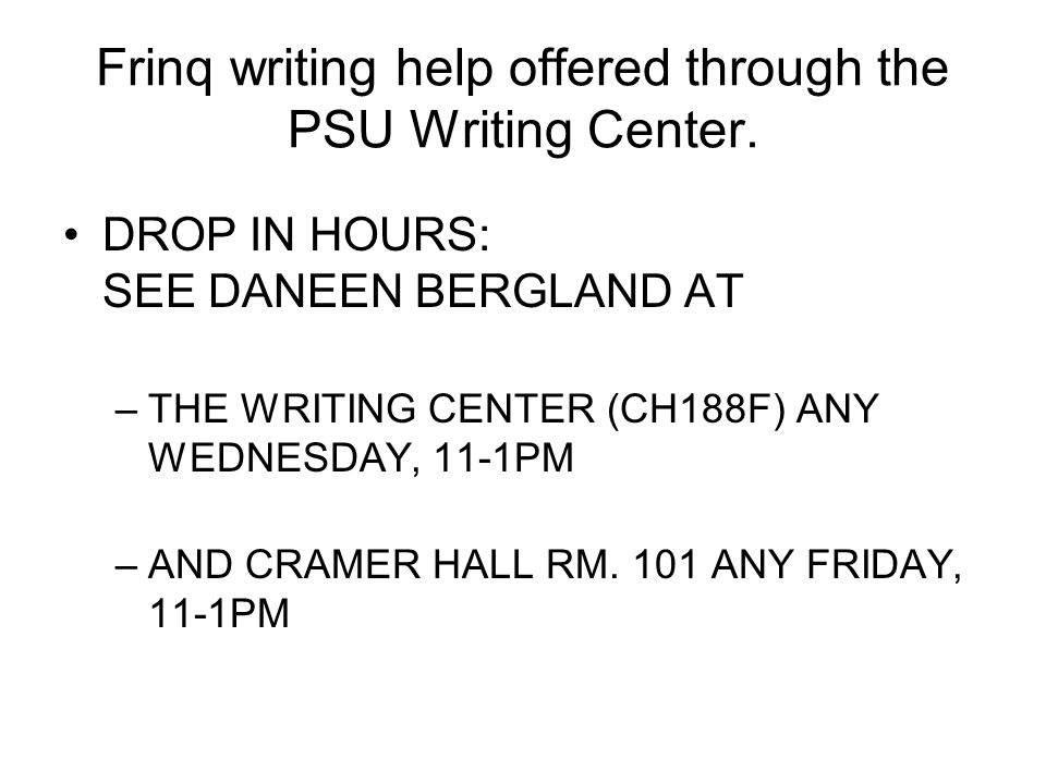 Frinq writing help offered through the PSU Writing Center.