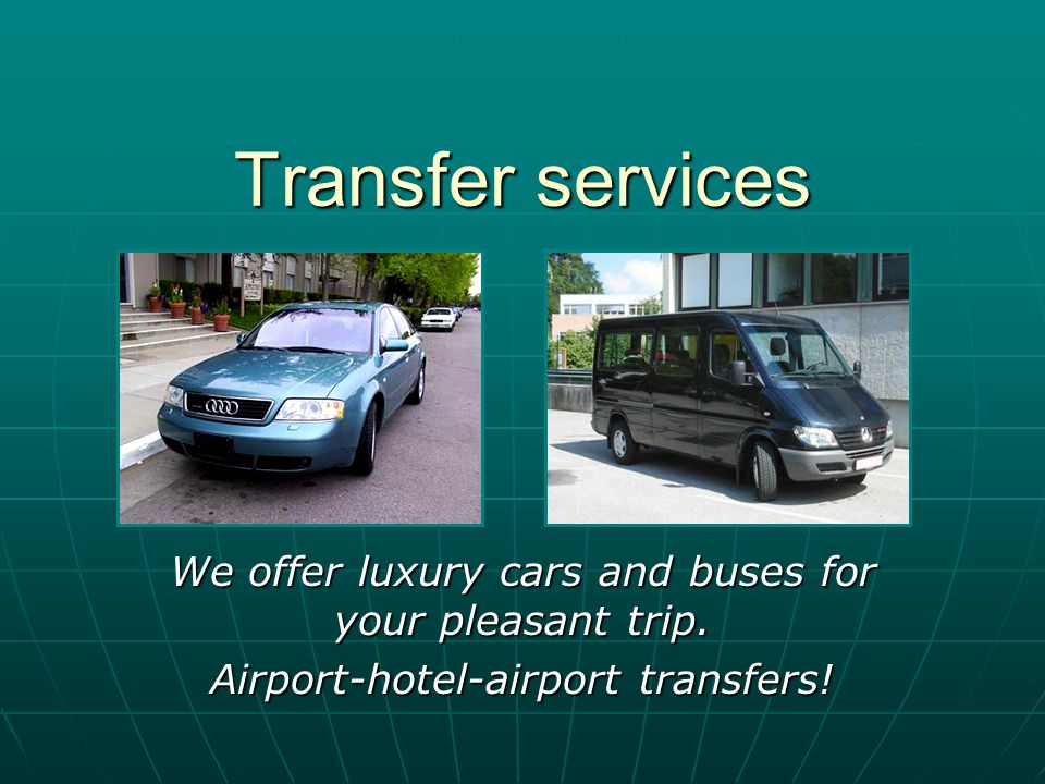 Transfer services We offer luxury cars and buses for your pleasant trip.
