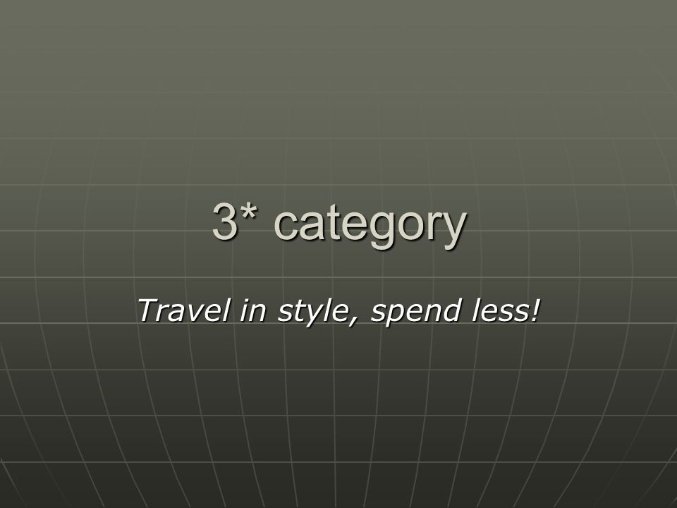 3* category Travel in style, spend less!
