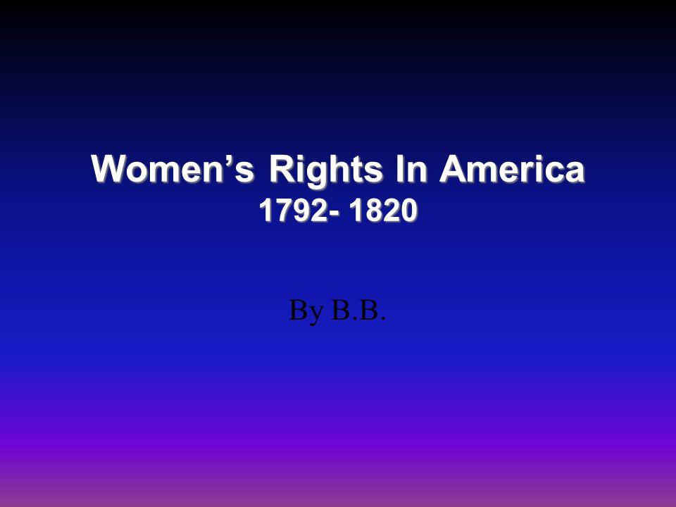 Women's Rights In America 1792- 1820 By B.B.