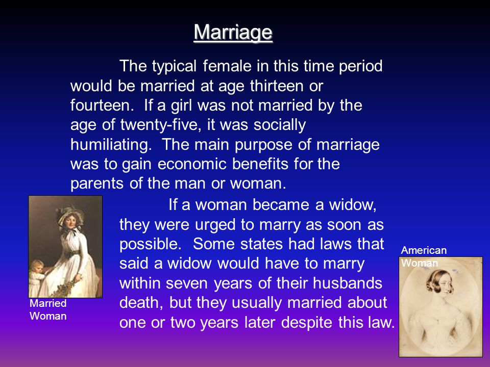 Marriage The typical female in this time period would be married at age thirteen or fourteen.