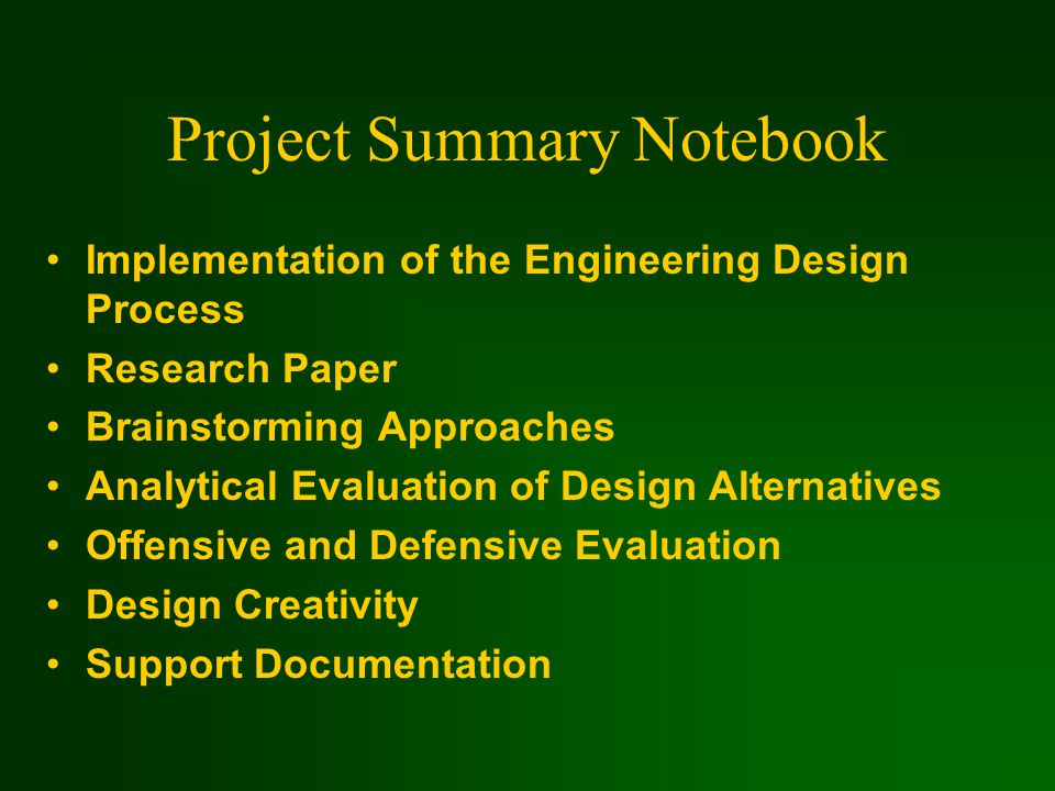 Project Summary Notebook Implementation of the Engineering Design Process Research Paper Brainstorming Approaches Analytical Evaluation of Design Alternatives Offensive and Defensive Evaluation Design Creativity Support Documentation