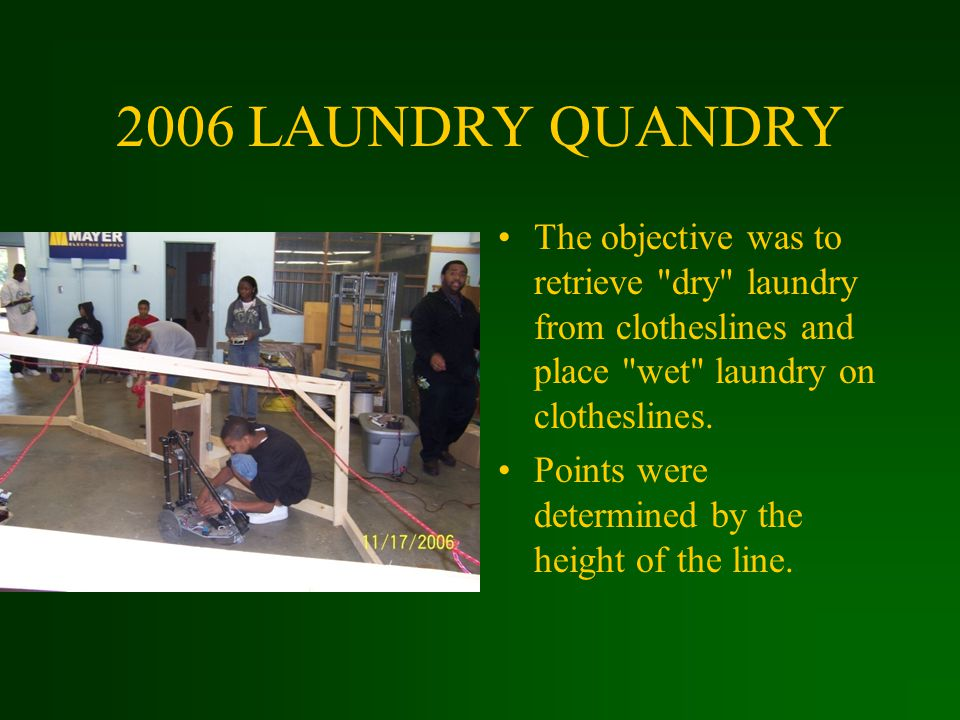 2006 LAUNDRY QUANDRY The objective was to retrieve dry laundry from clotheslines and place wet laundry on clotheslines.