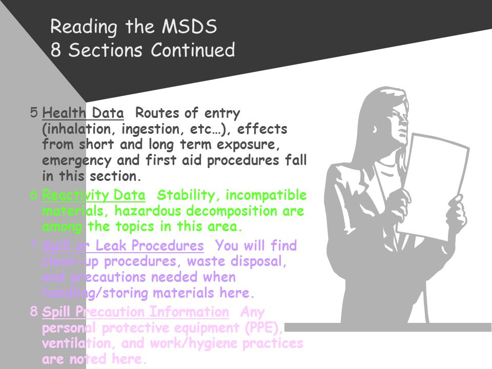 READING THE MSDS Information on the MSDS is organized in 8 sections as follows: 1Identity The chemical name, trade name and manufacturers name, addres