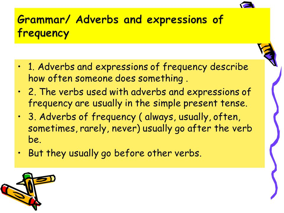 1. Adverbs and expressions of frequency describe how often someone does something.
