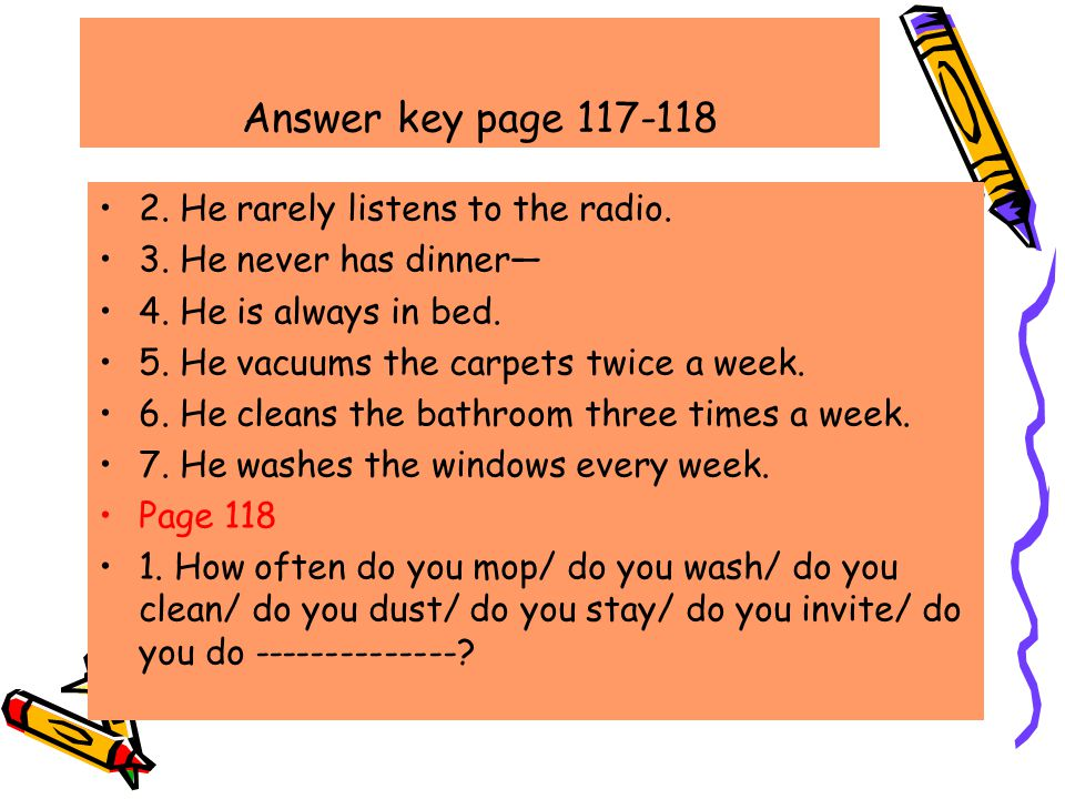 Answer key page 117-118 2. He rarely listens to the radio.